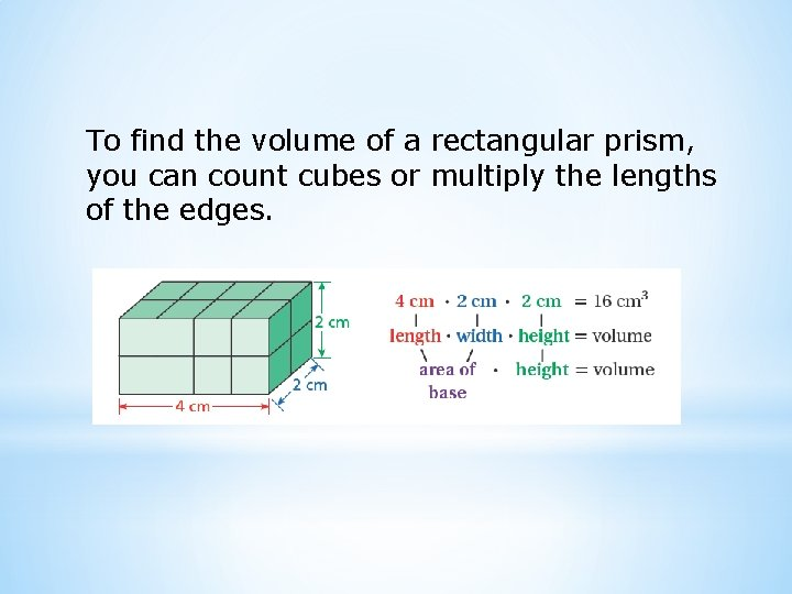 To find the volume of a rectangular prism, you can count cubes or multiply