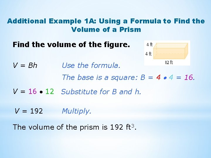 Additional Example 1 A: Using a Formula to Find the Volume of a Prism