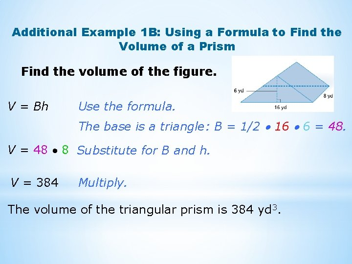 Additional Example 1 B: Using a Formula to Find the Volume of a Prism