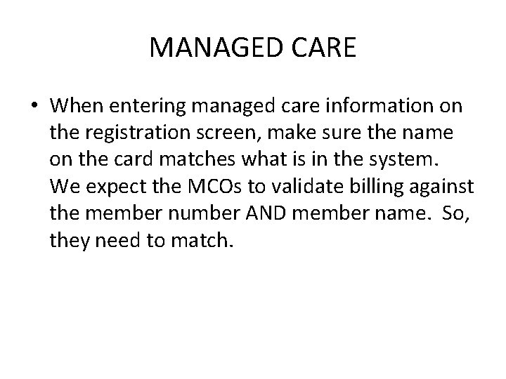 MANAGED CARE • When entering managed care information on the registration screen, make sure
