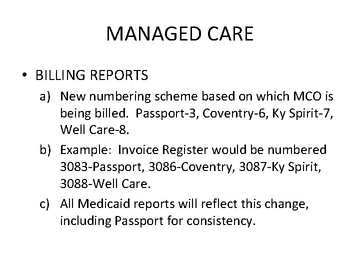 MANAGED CARE • BILLING REPORTS a) New numbering scheme based on which MCO is