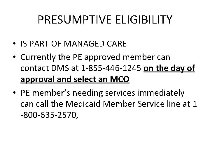 PRESUMPTIVE ELIGIBILITY • IS PART OF MANAGED CARE • Currently the PE approved member