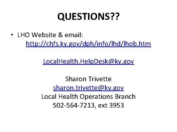 QUESTIONS? ? • LHO Website & email: http: //chfs. ky. gov/dph/info/lhd/lhob. htm Local. Health.