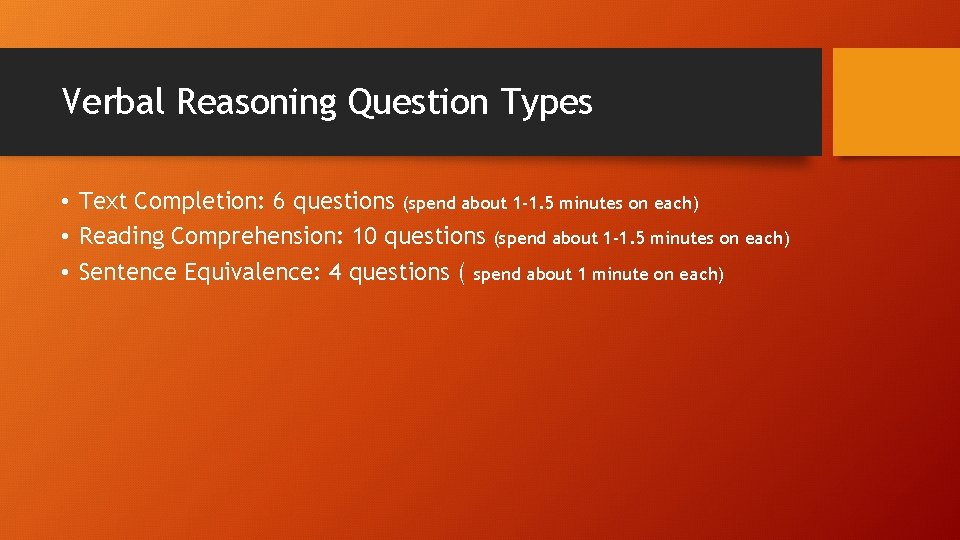 Verbal Reasoning Question Types • Text Completion: 6 questions (spend about 1 -1. 5