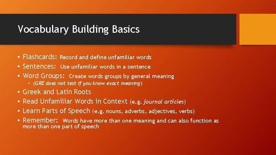 Vocabulary Building Basics • Flashcards: Record and define unfamiliar words • Sentences: Use unfamiliar