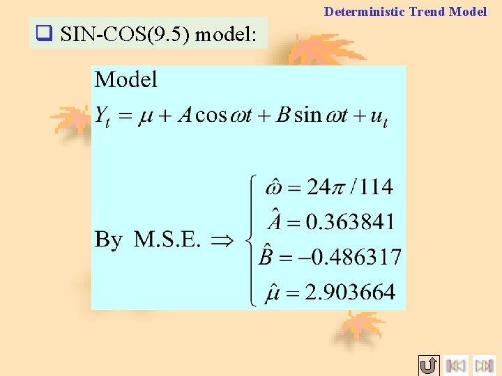 Deterministic Trend Model q SIN-COS(9. 5) model: