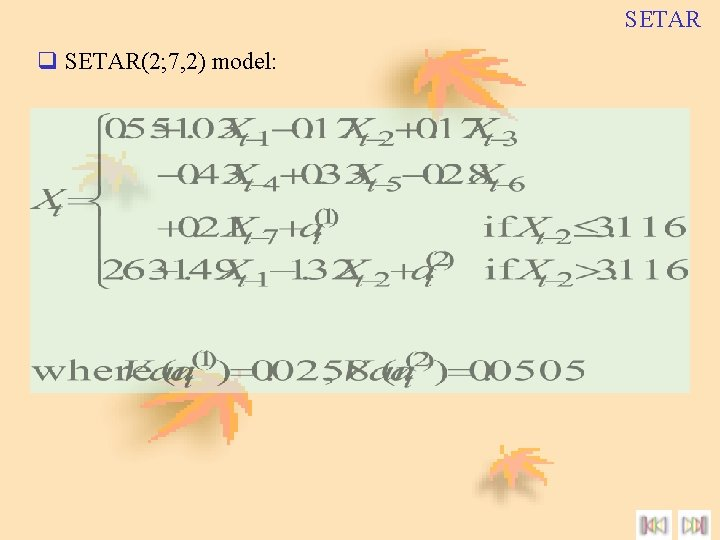 SETAR q SETAR(2; 7, 2) model: