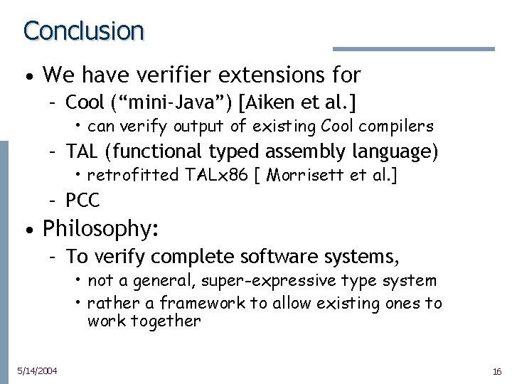 """Conclusion • We have verifier extensions for – Cool (""""mini-Java"""") [Aiken et al. ]"""