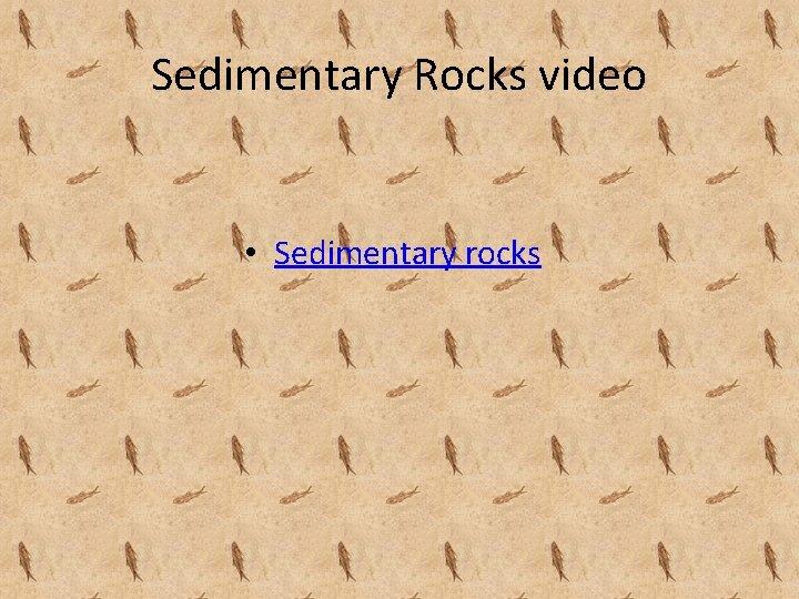 Sedimentary Rocks video • Sedimentary rocks