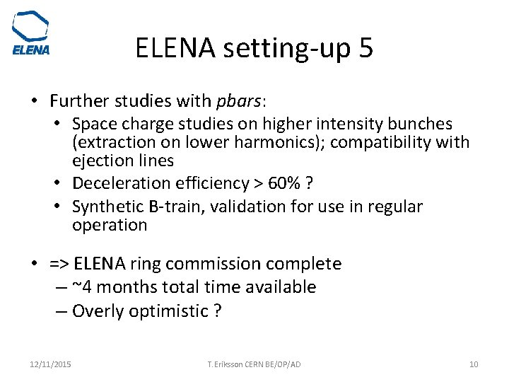 ELENA setting-up 5 • Further studies with pbars: • Space charge studies on higher