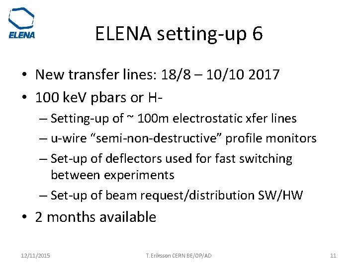 ELENA setting-up 6 • New transfer lines: 18/8 – 10/10 2017 • 100 ke.