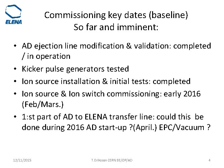 Commissioning key dates (baseline) So far and imminent: • AD ejection line modification &