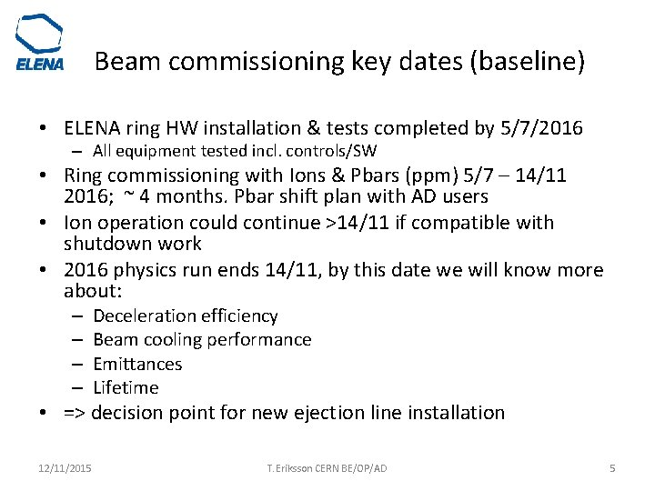 Beam commissioning key dates (baseline) • ELENA ring HW installation & tests completed by