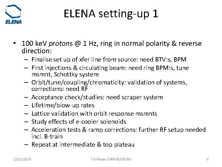 ELENA setting-up 1 • 100 ke. V protons @ 1 Hz, ring in normal