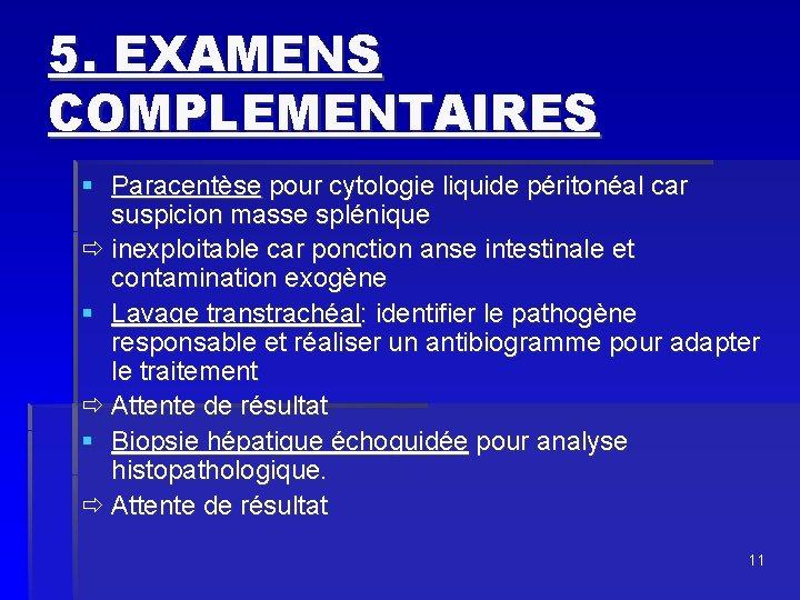 5. EXAMENS COMPLEMENTAIRES § Paracentèse pour cytologie liquide péritonéal car suspicion masse splénique ð