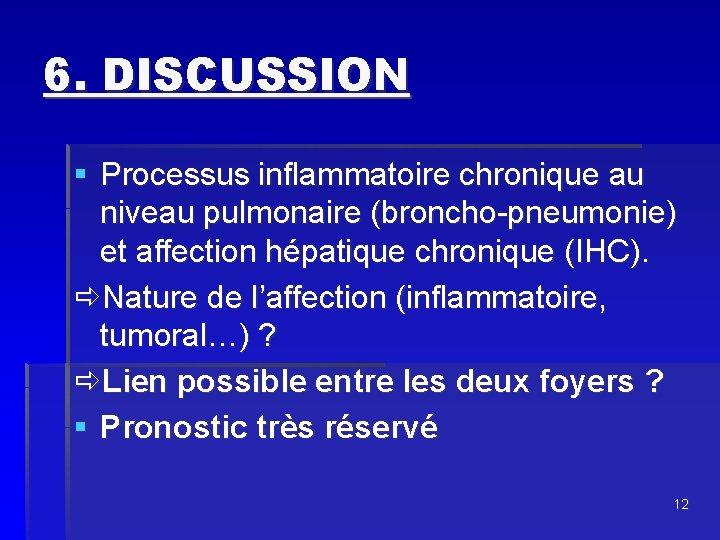 6. DISCUSSION § Processus inflammatoire chronique au niveau pulmonaire (broncho-pneumonie) et affection hépatique chronique