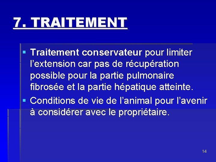 7. TRAITEMENT § Traitement conservateur pour limiter l'extension car pas de récupération possible pour