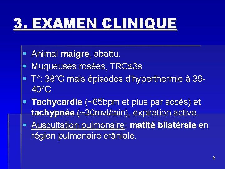 3. EXAMEN CLINIQUE § Animal maigre, abattu. § Muqueuses rosées, TRC≤ 3 s §