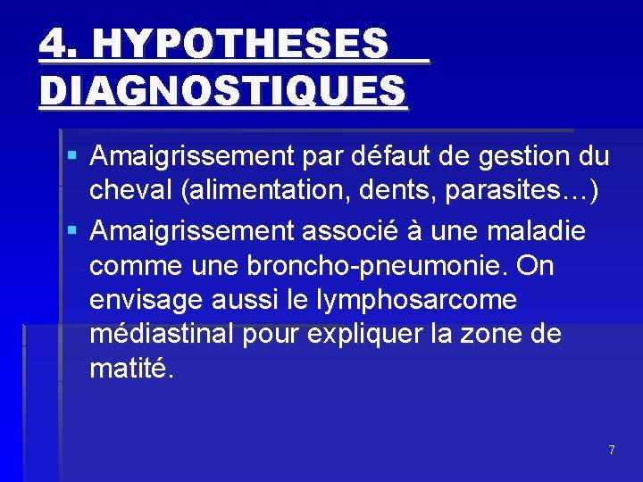 4. HYPOTHESES DIAGNOSTIQUES § Amaigrissement par défaut de gestion du cheval (alimentation, dents, parasites…)