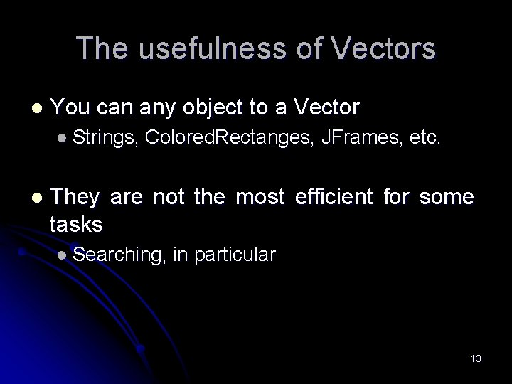The usefulness of Vectors l You can any object to a Vector l Strings,