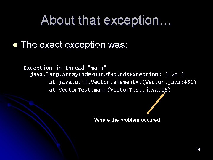 """About that exception… l The exact exception was: Exception in thread """"main"""" java. lang."""