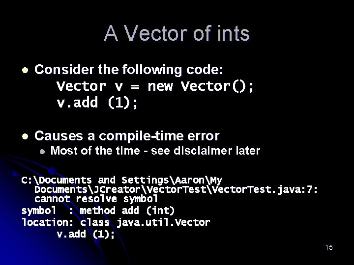 A Vector of ints l Consider the following code: Vector v = new Vector();