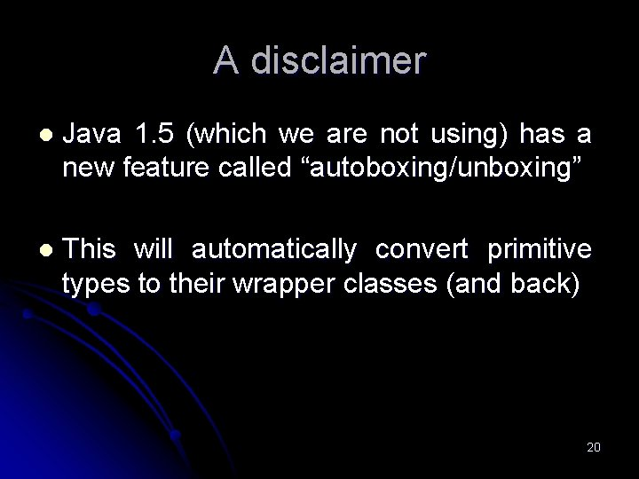 A disclaimer l Java 1. 5 (which we are not using) has a new