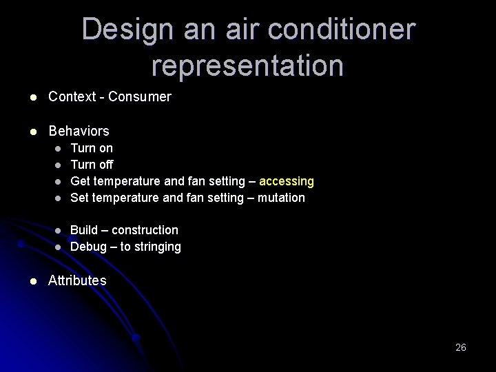 Design an air conditioner representation l Context - Consumer l Behaviors l l l