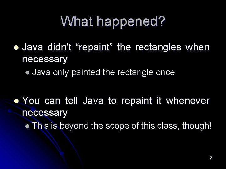 """What happened? l Java didn't """"repaint"""" the rectangles when necessary l Java l only"""