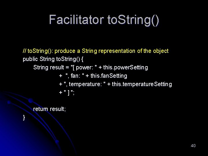 Facilitator to. String() // to. String(): produce a String representation of the object public