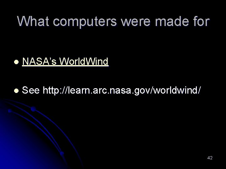 What computers were made for l NASA's World. Wind l See http: //learn. arc.