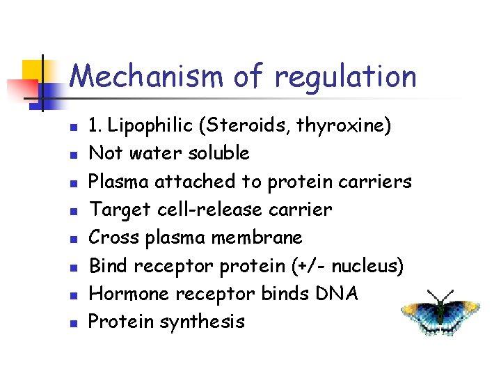 Mechanism of regulation n n n n 1. Lipophilic (Steroids, thyroxine) Not water soluble