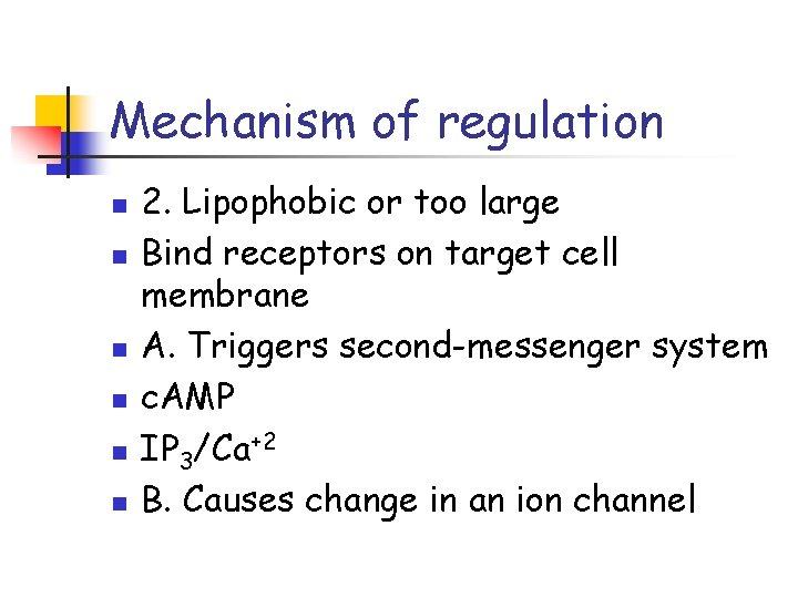 Mechanism of regulation n n n 2. Lipophobic or too large Bind receptors on