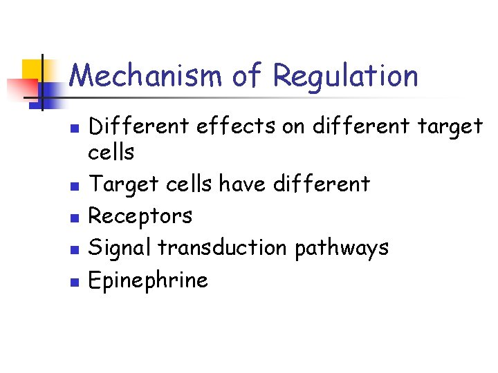 Mechanism of Regulation n n Different effects on different target cells Target cells have