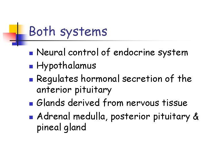 Both systems n n n Neural control of endocrine system Hypothalamus Regulates hormonal secretion
