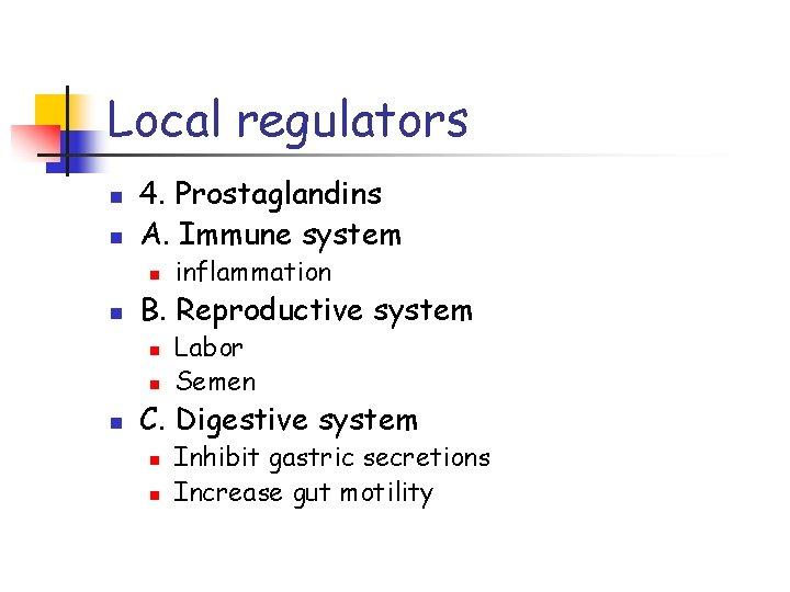 Local regulators n n 4. Prostaglandins A. Immune system n n B. Reproductive system