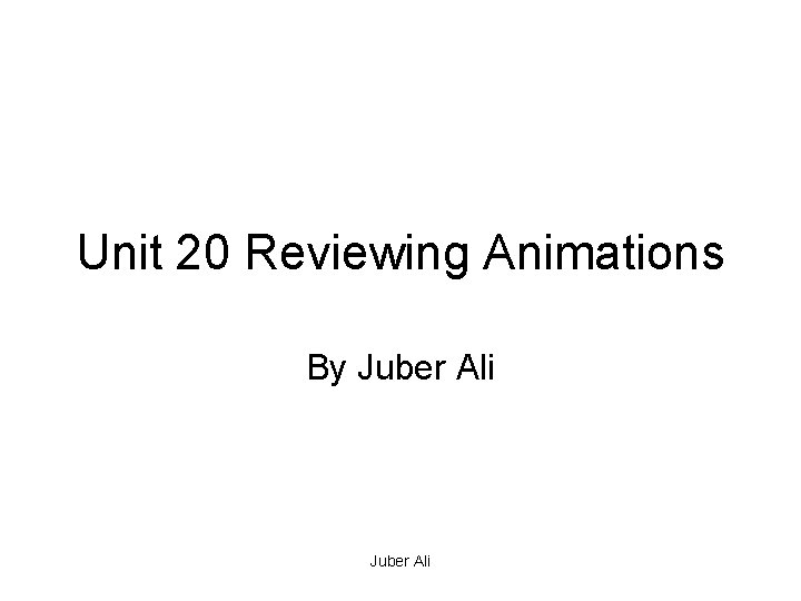 Unit 20 Reviewing Animations By Juber Ali