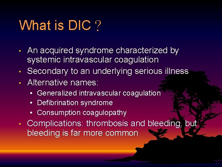 What is DIC? • • • An acquired syndrome characterized by systemic intravascular coagulation