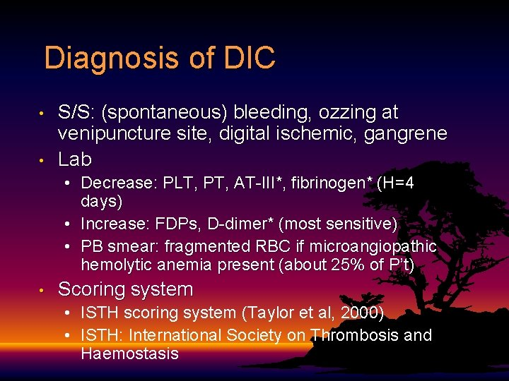 Diagnosis of DIC • • S/S: (spontaneous) bleeding, ozzing at venipuncture site, digital ischemic,