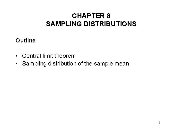 CHAPTER 8 SAMPLING DISTRIBUTIONS Outline • Central limit theorem • Sampling distribution of the