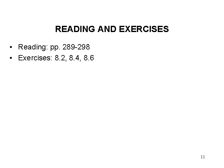 READING AND EXERCISES • Reading: pp. 289 -298 • Exercises: 8. 2, 8. 4,