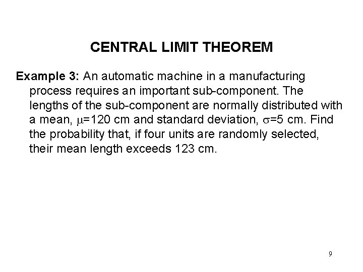 CENTRAL LIMIT THEOREM Example 3: An automatic machine in a manufacturing process requires an