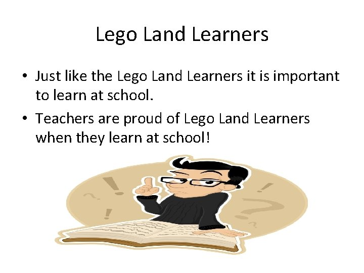 Lego Land Learners • Just like the Lego Land Learners it is important to