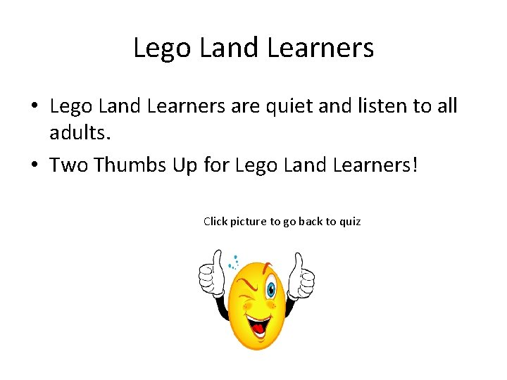 Lego Land Learners • Lego Land Learners are quiet and listen to all adults.