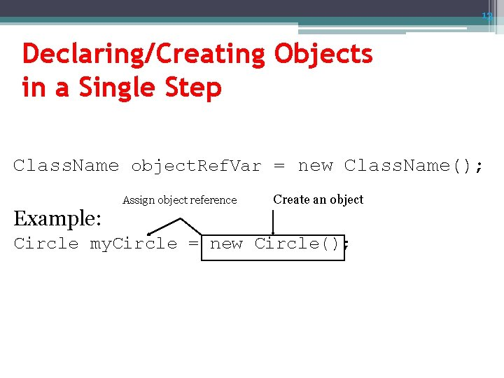 13 Declaring/Creating Objects in a Single Step Class. Name object. Ref. Var = new