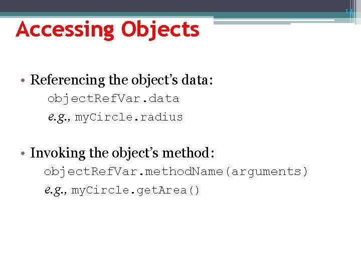 14 Accessing Objects • Referencing the object's data: object. Ref. Var. data e. g.