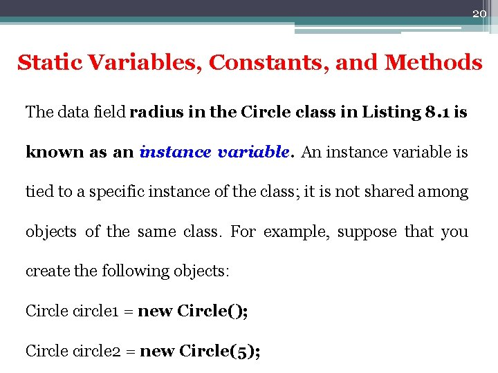 20 Static Variables, Constants, and Methods The data field radius in the Circle class