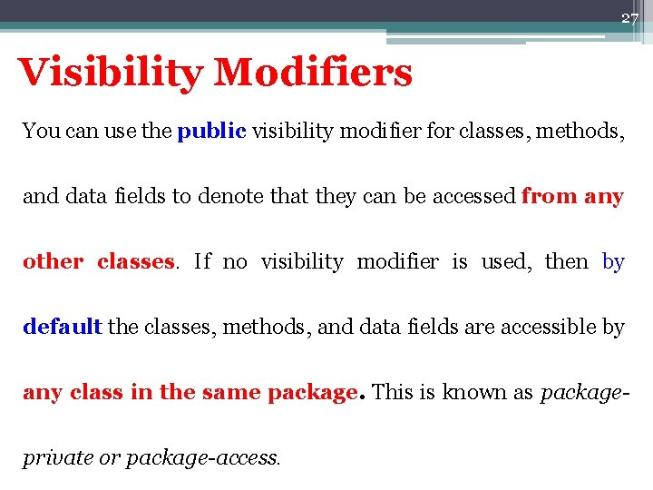 27 Visibility Modifiers You can use the public visibility modifier for classes, methods, and