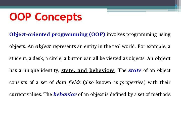 3 OOP Concepts Object-oriented programming (OOP) involves programming using objects. An object represents an