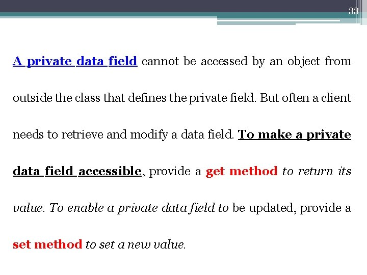 33 A private data field cannot be accessed by an object from outside the